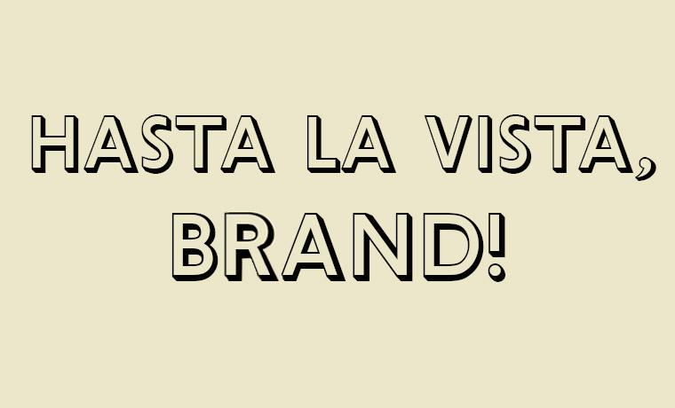 Hasta La Vista, Brand!